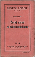Slavík: Český národ za květu feudalismu, 1940