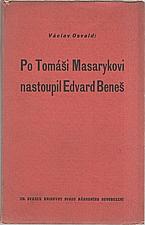 Osvald: Po Tomáši Masarykovi nastoupil Edvard Beneš, 1937