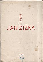Žižka z Trocnova: Listy Bratra Jana a Kronika velmi pěkná o Janu Žižkovi, 1949