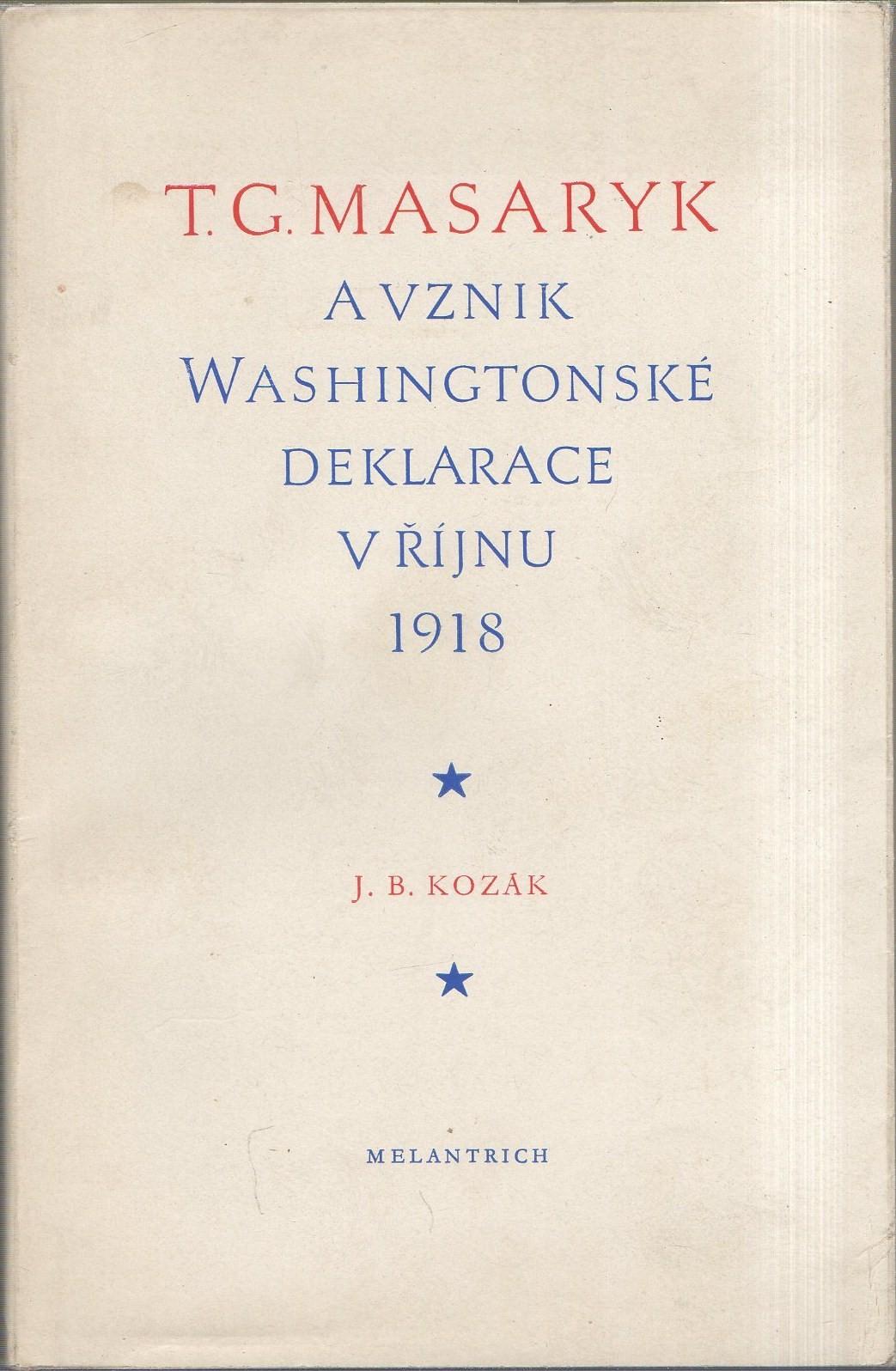Kozák: T. G. Masaryk a vznik Washingtonské deklarace v říjnu 1918, 1968