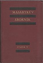 : Masarykův sborník : Časopis pro studium života a díla T. G. Masaryka, svazek V. (1930-1931): Vůdce generací. Díl první, 1932