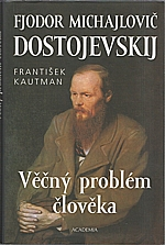 Kautman: F. M. Dostojevskij - věčný problém člověka, 2004