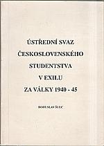 Šulc: Ústřední svaz československého studentstva v exilu za války 1940-45, 1990