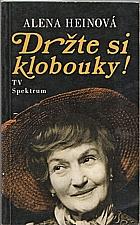 Heinová: Držte si klobouky! : [ze života Marie Rosůlkové], 1991