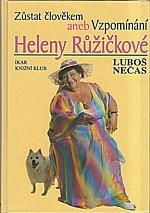 Růžičková: Zůstat člověkem, aneb, Vzpomínání Heleny Růžičkové, 2000