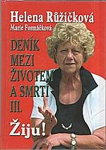 Růžičková: Deník mezi životem a smrtí. III., Žiju!, 2003