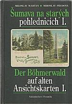 Martan: Šumava na starých pohlednicích I. = Der Böhmerwald auf alten Ansichtskarten I., 1996