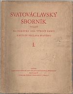 : Svatováclavský sborník : Na památku 1000. výročí smrti knížete Václava Svatého. I, Kníže Václav Svatý a jeho doba, 1934