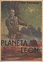 Troska: Planeta Leon. Díl I.-II., 1943