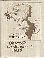 Psůtková: Obrázek na slonové kosti, 1984