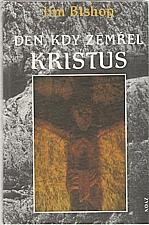 Bishop: Den, kdy zemřel Kristus, 1996