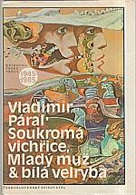Páral: Soukromá vichřice ; Mladý muž a bílá velryba, 1985